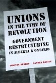 Unions in the Time of Revolutions: Government Restructuring in Alberta and Ontario