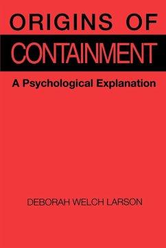 Origins of Containment: A Psychological Explanation - Larson, Deborah Welch