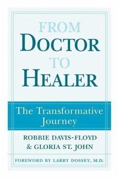 From Doctor to Healer: The Transformative Journey - Davis-Floyd, Robbie E.; St John, Gloria