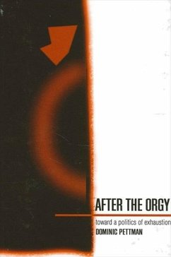 After the Orgy: Toward a Politics of Exhaustion - Pettman, Dominic