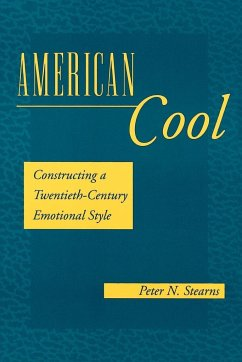 American Cool: Constructing a Twentieth-Century Emotional Style - Stearns, Peter N.