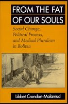 From the Fat of Our Souls - Social Change, Political Process & Medical Pluralism in Bolivia - Crandon-Malamud, Libbet