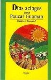 Dias Aciagos Para Paucar Guaman: Cronica de Un Cacique En Tiempos del Inca Huayna Capac