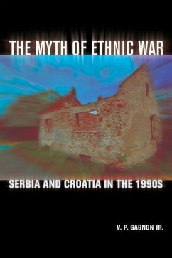 The Myth of Ethnic War: Serbia and Croatia in the 1990s - Gagnon, V. P.