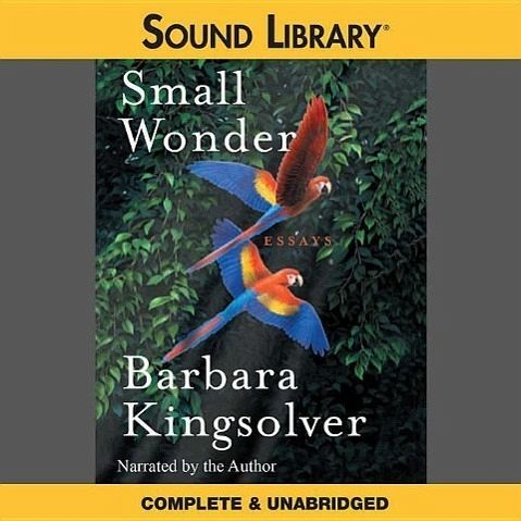 Barbara kingsolver essays small wonder