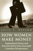 How Women Make Money: Inspirational Stories and Practical Advice from Canadian Women
