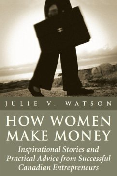 How Women Make Money: Inspirational Stories and Practical Advice from Canadian Women - Watson, Julie V.