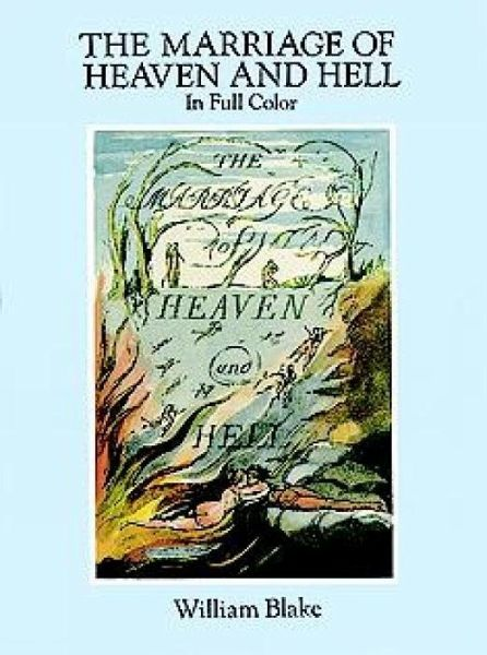 essays on the marriage of heaven and hell Caught up in a revolutionary zeitgeist, william blake composed the marriage of heaven and hell in 1790 part of the swirling radicalism purported that some version of the biblical concept of millennium was immanent, whether it be secular or sacred in nature.