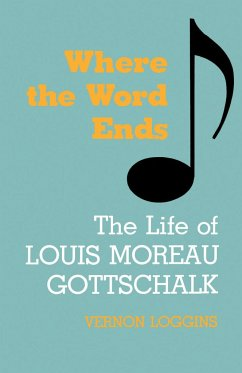 Where the Word Ends: The Life of Louis Moreau Gottschalk - Loggins, Vernon