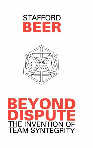 Beyond Dispute: The Invention of Team Syntegrity - Beer, Stafford