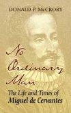No Ordinary Man: The Life and Times of Miguel de Cervantes