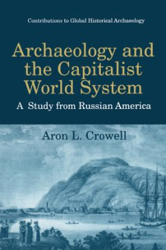 Archaeology and the Capitalist World System - Crowell, Aron L.