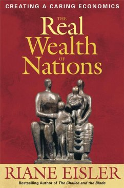 The Real Wealth of Nations: Creating a Caring Economics - Eisler, Riane