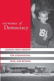 Networks of Democracy: Lessons from Kosovo for Afghanistan, Iraq, and Beyond