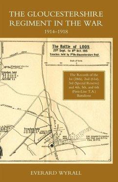 Gloucestershire Regiment in the War 1914-1918 - Everard Wyrall, Wyrall; Everard Wyrall