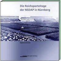 Die Reichsparteitage der NSDAP in Nürnberg - Zelnhefer, Siegfried