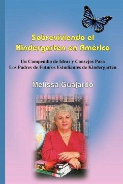 Sobreviviendo el Kindergarten en América: Un Compendio de Ideas y Consejos Para Los Padres de Futuros Estudiantes de Kindergarten