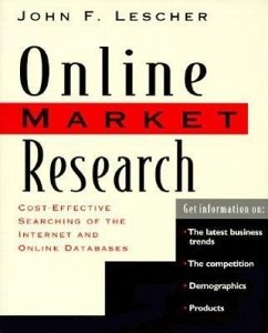 Online Market Research: Cost Effective Searching of the Internet and Online Databases - Lescher, John F.