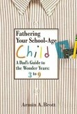 Fathering Your School-Age Child: A Dad's Guide to the Wonder Years: 3 to 9