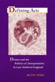 Defining Acts: Drama and the Politics of Interpretation in Late Medieval England