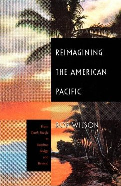 Reimagining the American Pacific: From South Pacific to Bamboo Ridge and Beyond - Wilson, Rob