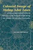 Colonial Image of Malay Adat Laws: A Critical Appraisal of Studies on Adat Laws in the Malay Peninsula During the Colonial Era and Some Continuities