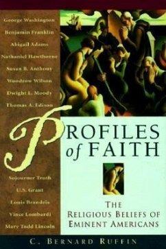 Profiles of Faith: The Religious Beliefs of Eminent Americans - Ruffin, Clyde Ruffin, C. Bernard Ruffin, Bernard