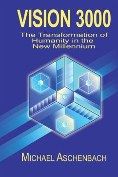Vision 3000: The Transformation of Humanity in the New Millenium - Aschenbach, Michael