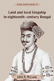 Land and Local Kingship in Eighteenth-Century Bengal