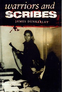 Warriors and Scribes: Essays in the History and Politics of Latin America - Dunkerley, James