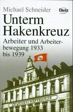 Geschichte der Arbeiter und der Arbeiterbewegung in Deutschland seit dem Ende des 18. Jahrhunderts / Unterm Hakenkreuz - Schneider, Michael