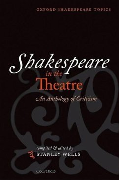 Shakespeare in the Theatre: An Anthology of Criticism - Wells, Stanley