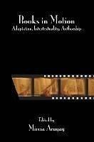 Books in Motion: Adaptation, Intertextuality, Authorship - Herausgeber: Aragay, Mireia