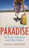 Leaving Paradise: My Expat Adventures and Other Stories