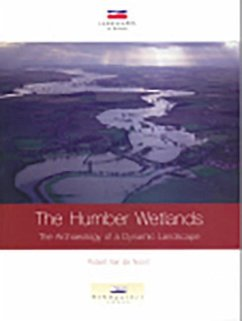 The Humber Wetlands: The Archaeology of a Dynamic Landscape - de Noort, Robert van