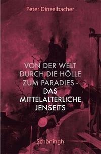 Von der Welt durch die Hölle zum Paradies - das mittelalterliche Jenseits - Dinzelbacher, Peter