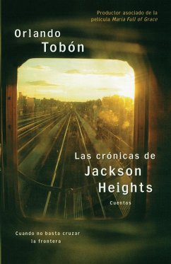 Las Crónicas de Jackson Heights (Jackson Heights Chronicles): Cuando No Basta Cruzar La Frontera (When Crossing the Border Isn&ap
