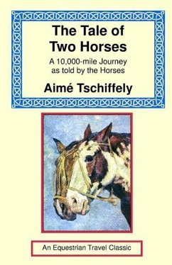 The Tale of Two Horses: A 10,000 Mile Journey as Told by the Horses - Tschiffely, Aime
