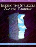 Ending the Struggle Against Yourself: A Workbook for Developing Deep Confidence and Self-Acceptance