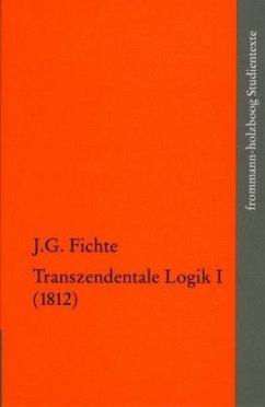 Johann Gottlieb Fichte: Die späten wissenschaftlichen Vorlesungen / IV,1: >Transzendentale Logik I (1812)< - Fichte, Johann Gottlieb