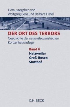 Natzweiler - Groß-Rosen - Stutthof / Der Ort des Terrors Bd.6 - Benz, wolfgang / Distel, Barbara (Hrsg.)