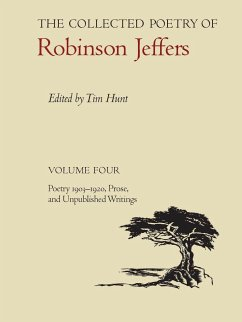 The Collected Poetry of Robinson Jeffers: Volume Four: Poetry 1903-1920, Prose, and Unpublished Writings - Jeffers, Robinson