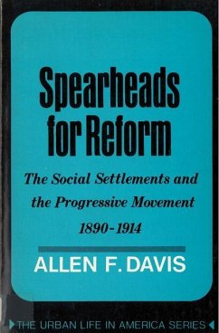 Spearheads for Reform: The Social Settlements and the Progressive Movement, 1890-1914 - Davis, Allen