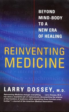 Reinventing Medicine: Beyond Mind-Body to a New Era of Healing - Dossey, Larry