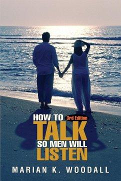 How to Talk So Men Will Listen - Woodall, Marian K.