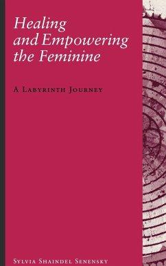 Healing and Empowering the Feminine - Senensky, Sylvia Shaindel