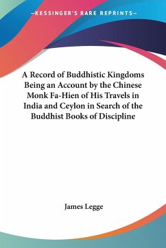 A Record of Buddhistic Kingdoms Being an Account by the Chinese Monk Fa-Hien of His Travels in India and Ceylon in Search of the Buddhist Books of Discipline