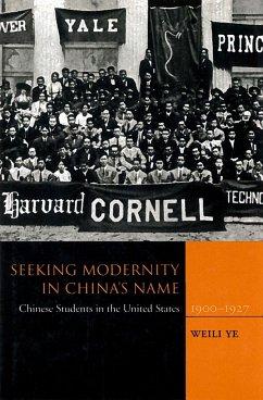 Seeking Modernity in China's Name: Chinese Students in the United States, 1900-1927 - Ye, Weili