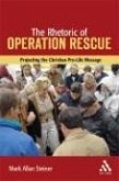 The Rhetoric of Operation Rescue: Projecting the Christian Pro-Life Message
