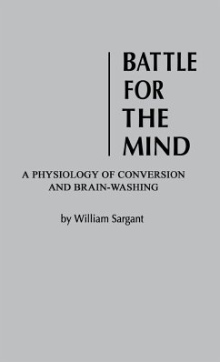Battle for the Mind: A Physiology of Conversion and Brainwashing - Sargent, William; Sargant, William; Unknown